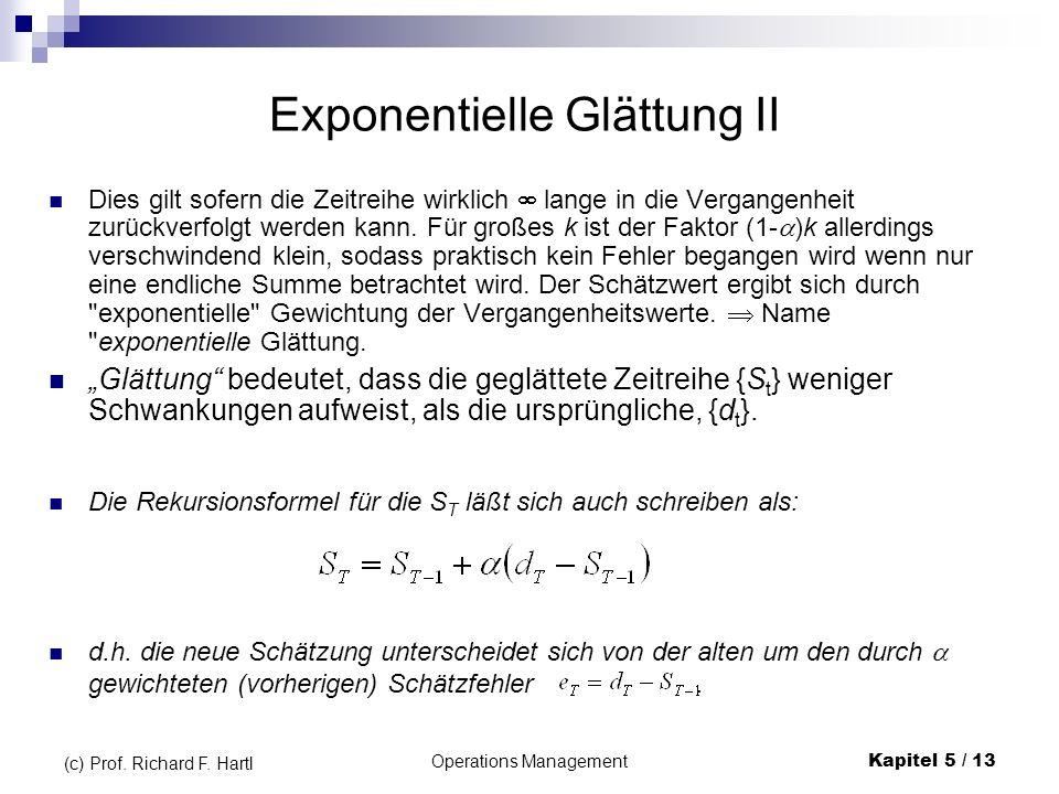 Operations ManagementKapitel 5 / 13 (c) Prof. Richard F. Hartl Dies gilt sofern die Zeitreihe wirklich lange in die Vergangenheit zurückverfolgt werde