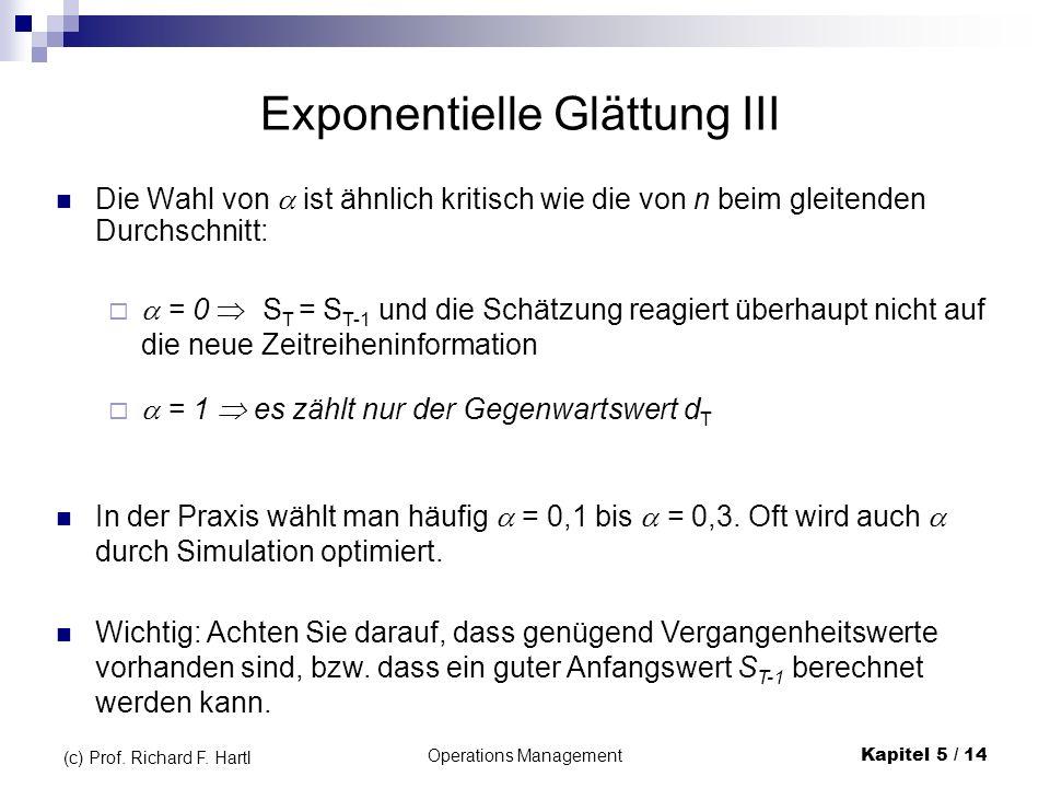 Operations ManagementKapitel 5 / 14 (c) Prof. Richard F. Hartl Die Wahl von ist ähnlich kritisch wie die von n beim gleitenden Durchschnitt: Exponenti