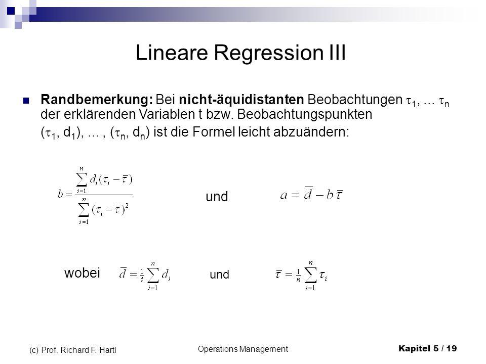 Operations ManagementKapitel 5 / 19 (c) Prof. Richard F. Hartl Lineare Regression III Randbemerkung: Bei nicht-äquidistanten Beobachtungen 1,... n der