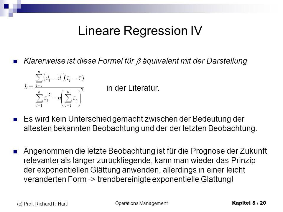 Operations ManagementKapitel 5 / 20 (c) Prof. Richard F. Hartl Klarerweise ist diese Formel für äquivalent mit der Darstellung Lineare Regression IV E
