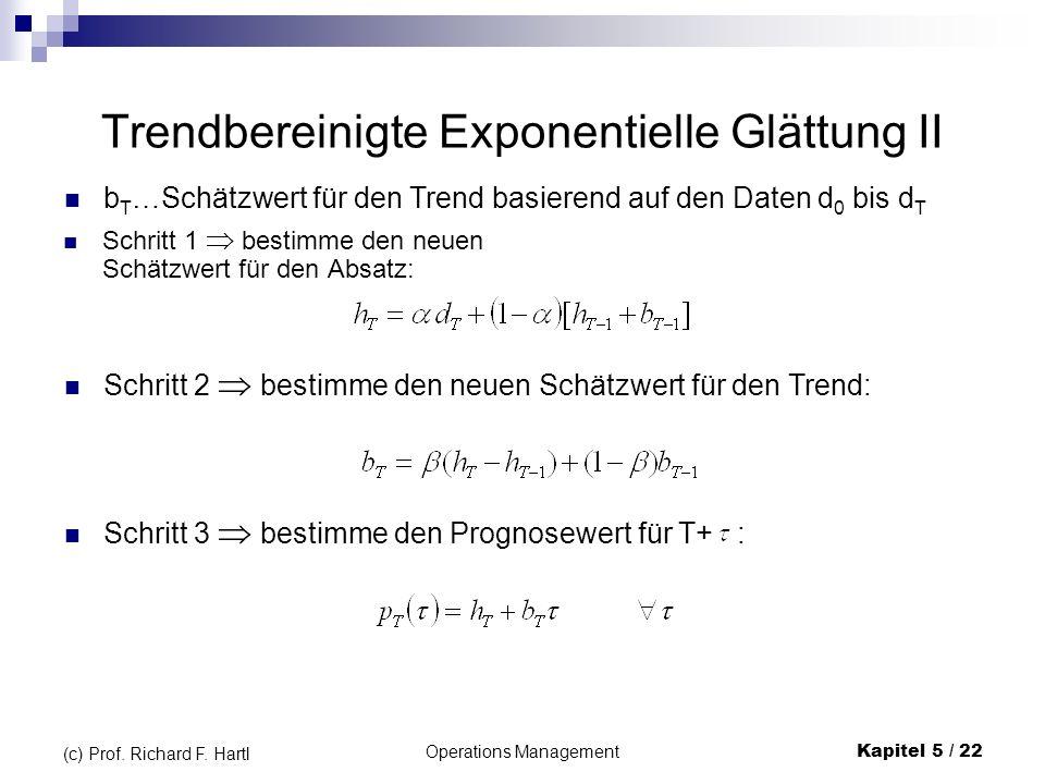 Operations ManagementKapitel 5 / 22 (c) Prof. Richard F. Hartl Trendbereinigte Exponentielle Glättung II Schritt 1 bestimme den neuen Schätzwert für d