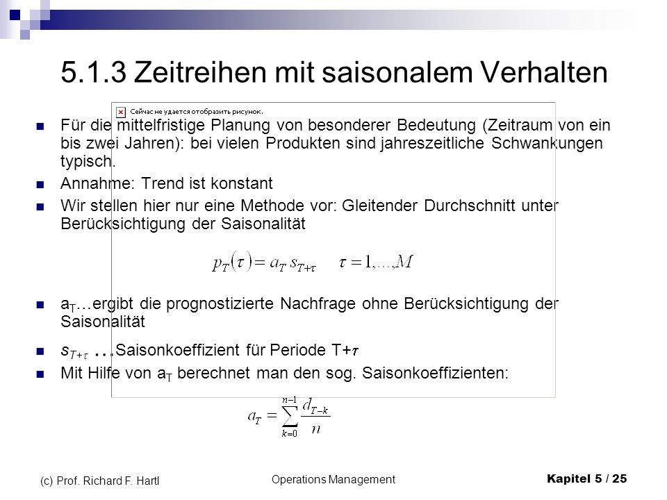 Operations ManagementKapitel 5 / 25 (c) Prof. Richard F. Hartl 5.1.3 Zeitreihen mit saisonalem Verhalten Für die mittelfristige Planung von besonderer