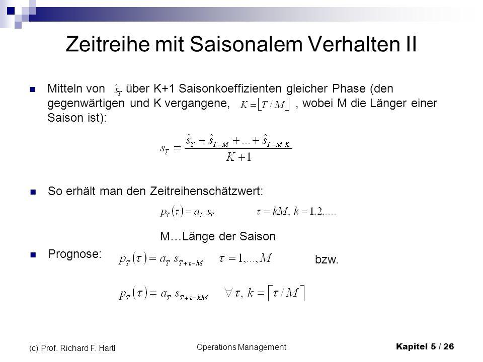 Operations ManagementKapitel 5 / 26 (c) Prof. Richard F. Hartl Zeitreihe mit Saisonalem Verhalten II Mitteln von über K+1 Saisonkoeffizienten gleicher