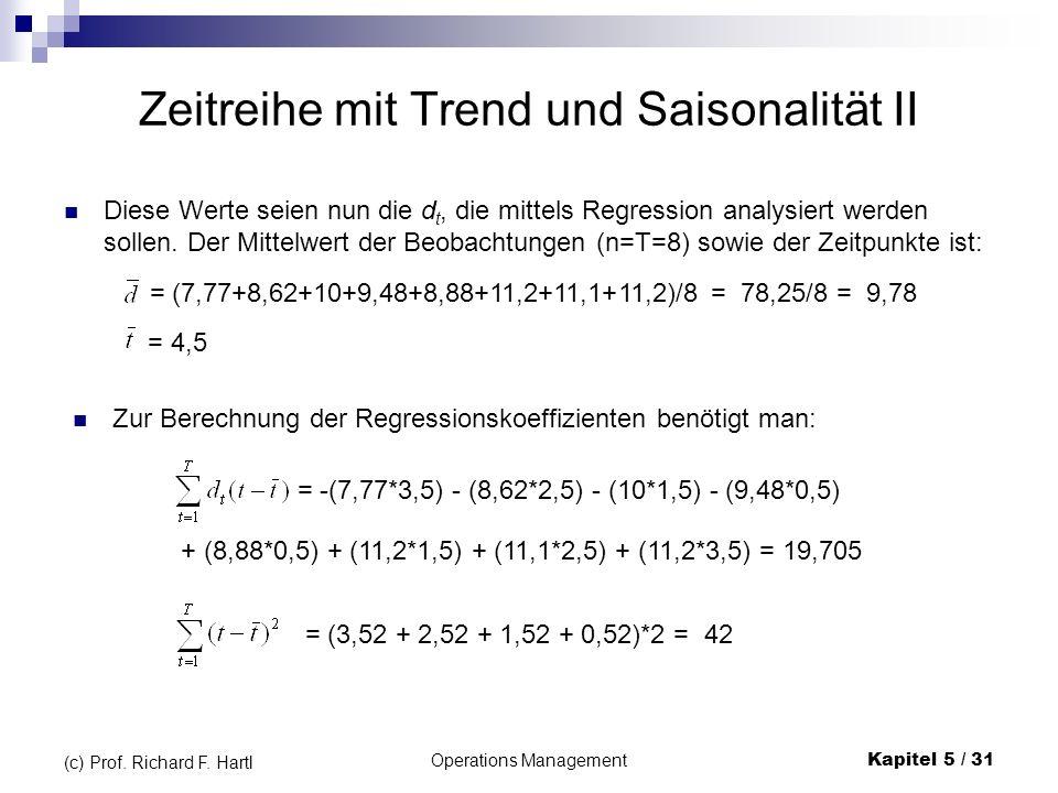 Operations ManagementKapitel 5 / 31 (c) Prof. Richard F. Hartl Zeitreihe mit Trend und Saisonalität II Diese Werte seien nun die d t, die mittels Regr
