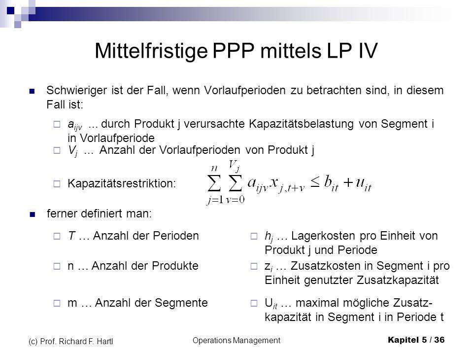 Operations ManagementKapitel 5 / 36 (c) Prof. Richard F. Hartl Mittelfristige PPP mittels LP IV Schwieriger ist der Fall, wenn Vorlaufperioden zu betr