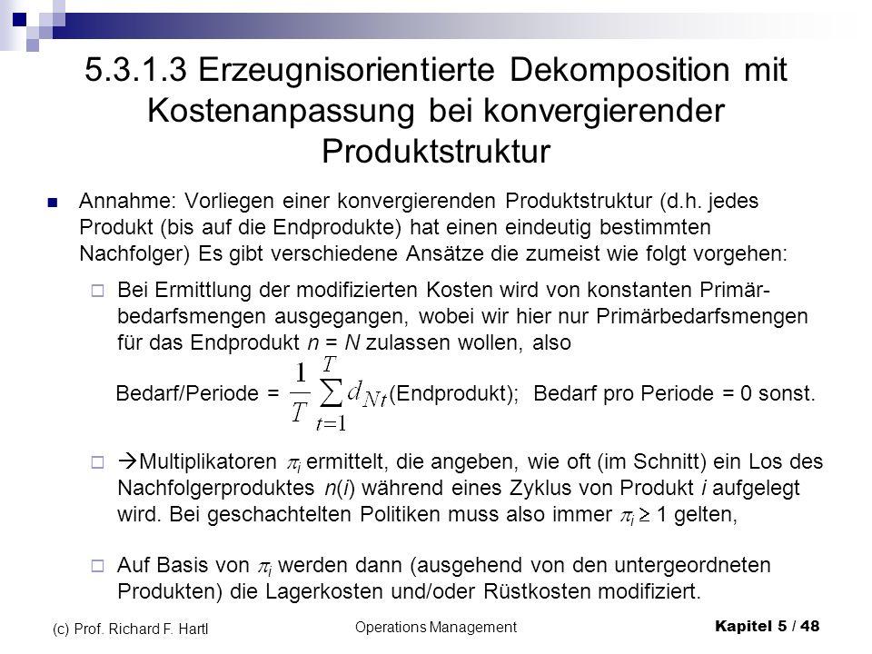Operations ManagementKapitel 5 / 48 (c) Prof. Richard F. Hartl 5.3.1.3 Erzeugnisorientierte Dekomposition mit Kostenanpassung bei konvergierender Prod
