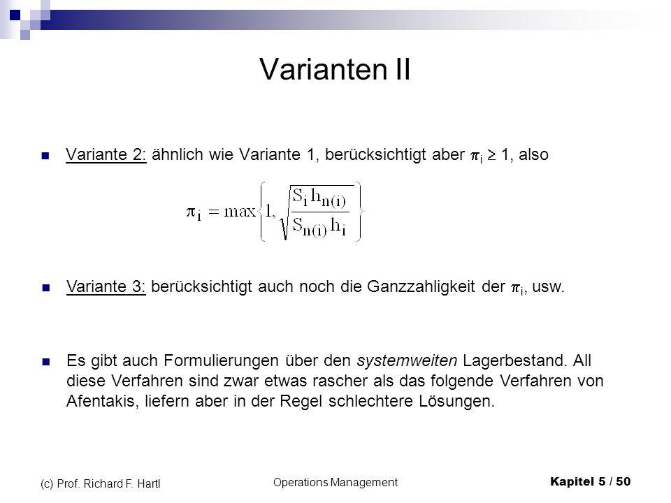 Operations ManagementKapitel 5 / 50 (c) Prof. Richard F. Hartl Varianten II Variante 2: ähnlich wie Variante 1, berücksichtigt aber i 1, also Variante