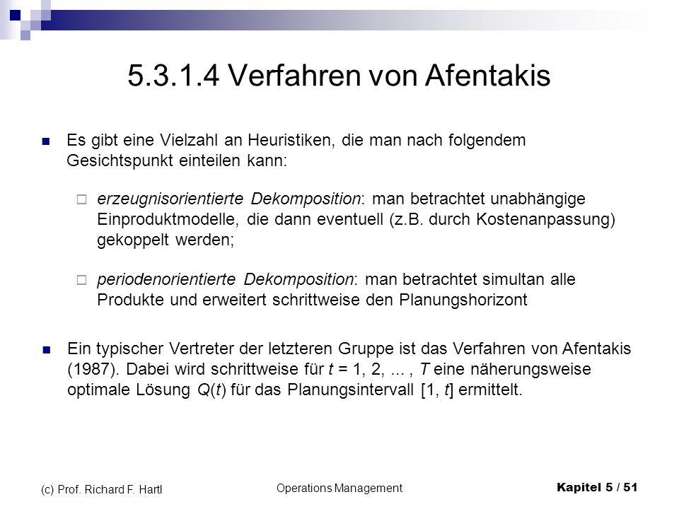 Operations ManagementKapitel 5 / 51 (c) Prof. Richard F. Hartl 5.3.1.4 Verfahren von Afentakis Es gibt eine Vielzahl an Heuristiken, die man nach folg