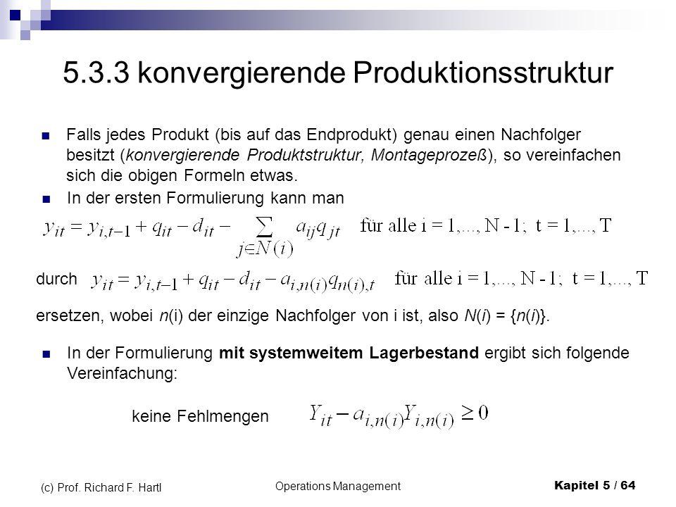 Operations ManagementKapitel 5 / 64 (c) Prof. Richard F. Hartl 5.3.3 konvergierende Produktionsstruktur Falls jedes Produkt (bis auf das Endprodukt) g