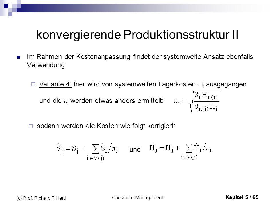 Operations ManagementKapitel 5 / 65 (c) Prof. Richard F. Hartl konvergierende Produktionsstruktur II Im Rahmen der Kostenanpassung findet der systemwe