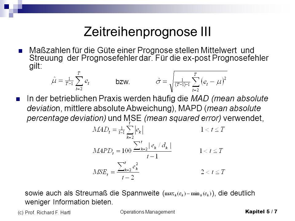 Operations ManagementKapitel 5 / 7 (c) Prof. Richard F. Hartl Zeitreihenprognose III Maßzahlen für die Güte einer Prognose stellen Mittelwert und Stre