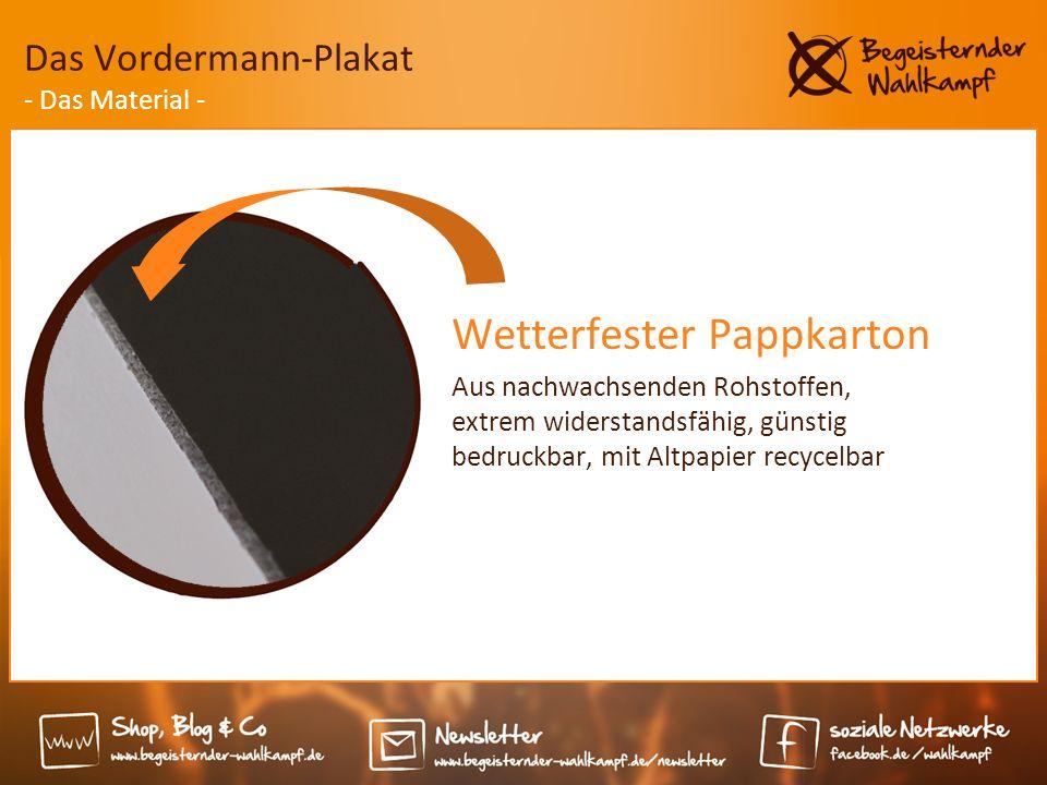 Das Vordermann-Plakat - Das Material - Wetterfester Pappkarton Aus nachwachsenden Rohstoffen, extrem widerstandsfähig, günstig bedruckbar, mit Altpapi