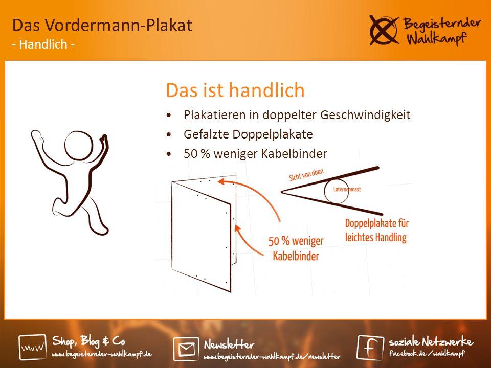 Das ist handlich Plakatieren in doppelter Geschwindigkeit Gefalzte Doppelplakate 50 % weniger Kabelbinder Das Vordermann-Plakat - Handlich -
