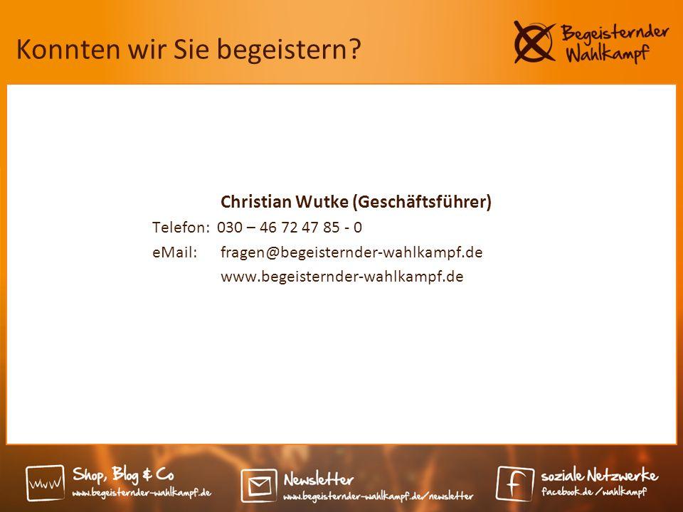 Konnten wir Sie begeistern? Christian Wutke (Geschäftsführer) Telefon: 030 – 46 72 47 85 - 0 eMail: fragen@begeisternder-wahlkampf.de www.begeisternde