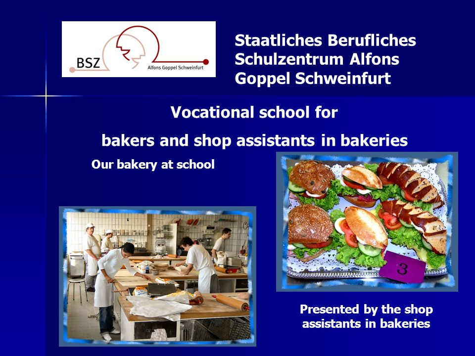 Staatliches Berufliches Schulzentrum Alfons Goppel Schweinfurt Vocational school for bakers and shop assistants in bakeries Our bakery at school Prese
