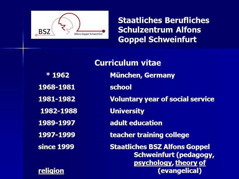 Staatliches Berufliches Schulzentrum Alfons Goppel Schweinfurt private married 2 children (20/17) student: economics pupil A level