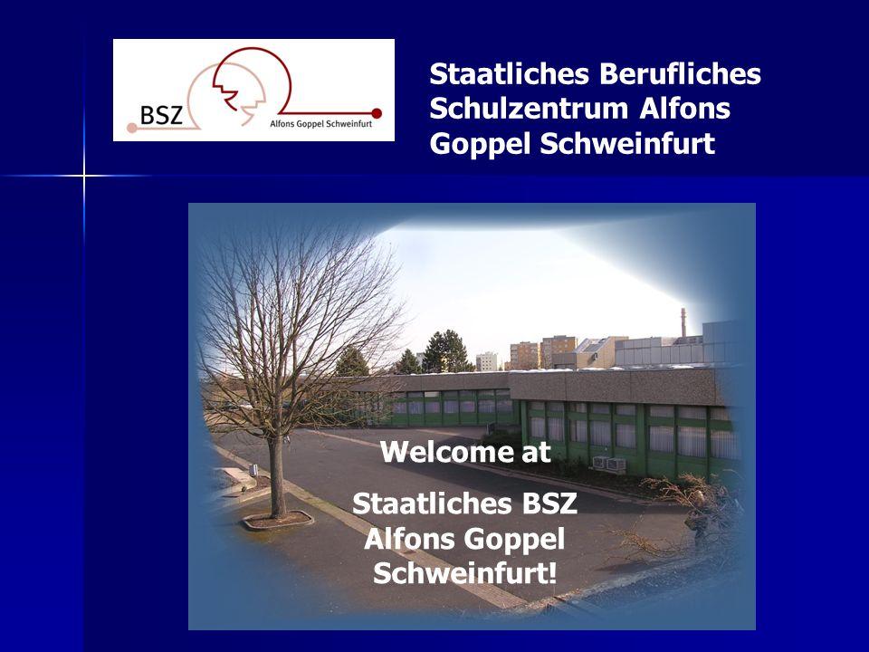 Staatliches Berufliches Schulzentrum Alfons Goppel Schweinfurt Welcome at Staatliches BSZ Alfons Goppel Schweinfurt!