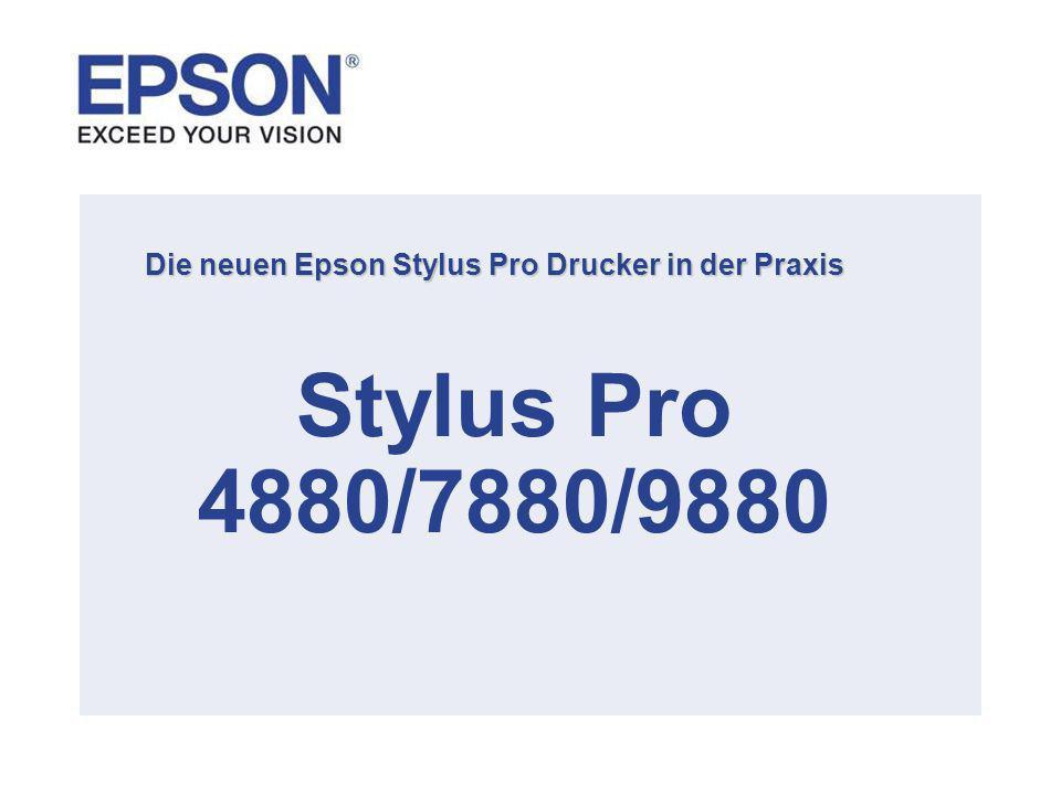 Die neuen Epson Stylus Pro Drucker in der Praxis Stylus Pro 4880/7880/9880