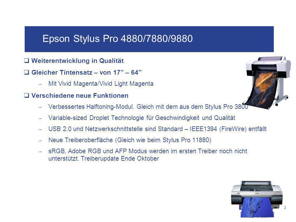 2 Epson Stylus Pro 4880/7880/9880 Weiterentwicklung in Qualität Gleicher Tintensatz – von 17 – 64 – Mit Vivid Magenta/Vivid Light Magenta Verschiedene neue Funktionen – Verbessertes Halftoning-Modul.