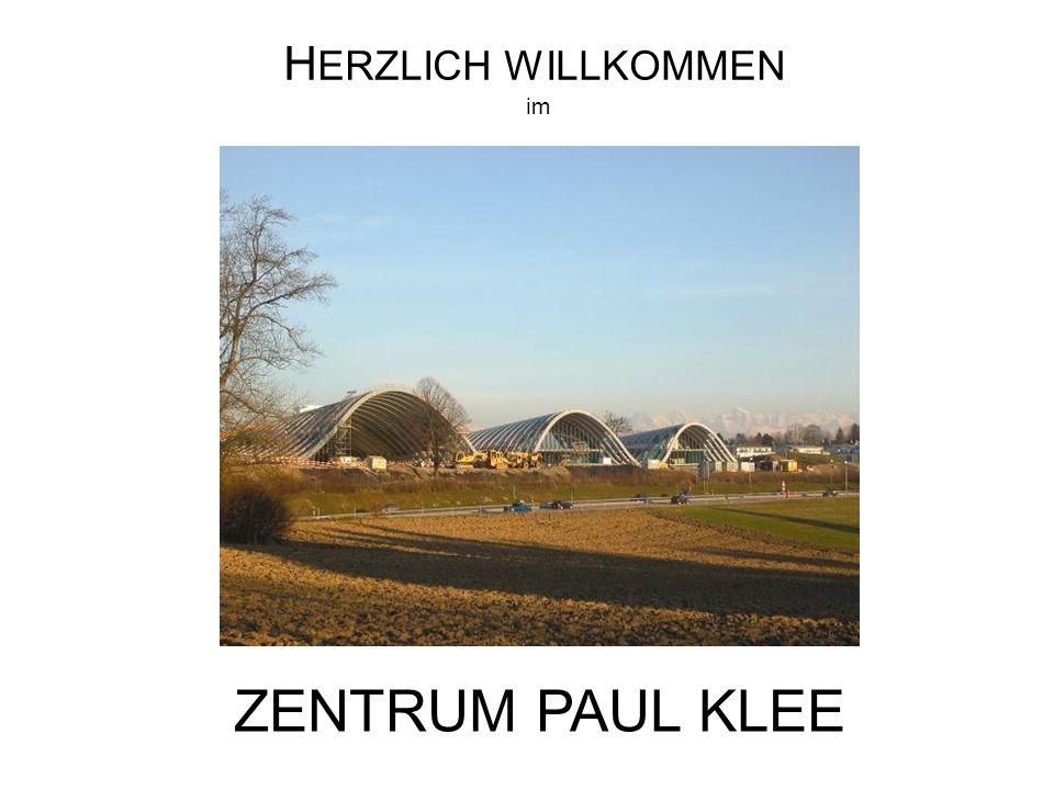 H ERZLICH WILLKOMMEN im ZENTRUM PAUL KLEE