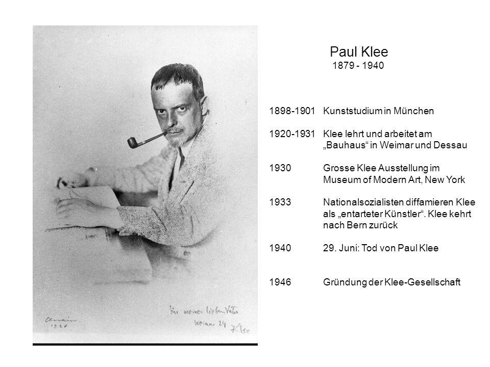 Paul Klee 1879 - 1940 1898-1901 Kunststudium in München 1920-1931 Klee lehrt und arbeitet am Bauhaus in Weimar und Dessau 1930 Grosse Klee Ausstellung