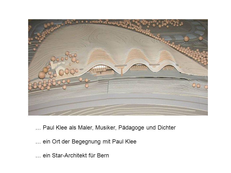 … Paul Klee als Maler, Musiker, Pädagoge und Dichter … ein Ort der Begegnung mit Paul Klee … ein Star-Architekt für Bern