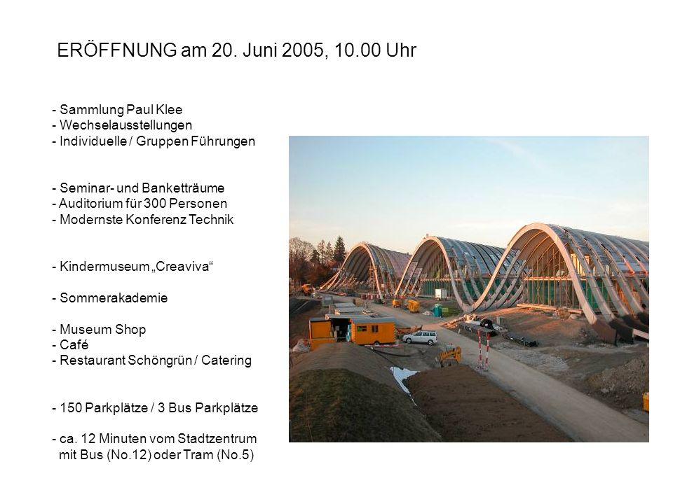 ERÖFFNUNG am 20. Juni 2005, 10.00 Uhr - Sammlung Paul Klee - Wechselausstellungen - Individuelle / Gruppen Führungen - Seminar- und Banketträume - Aud