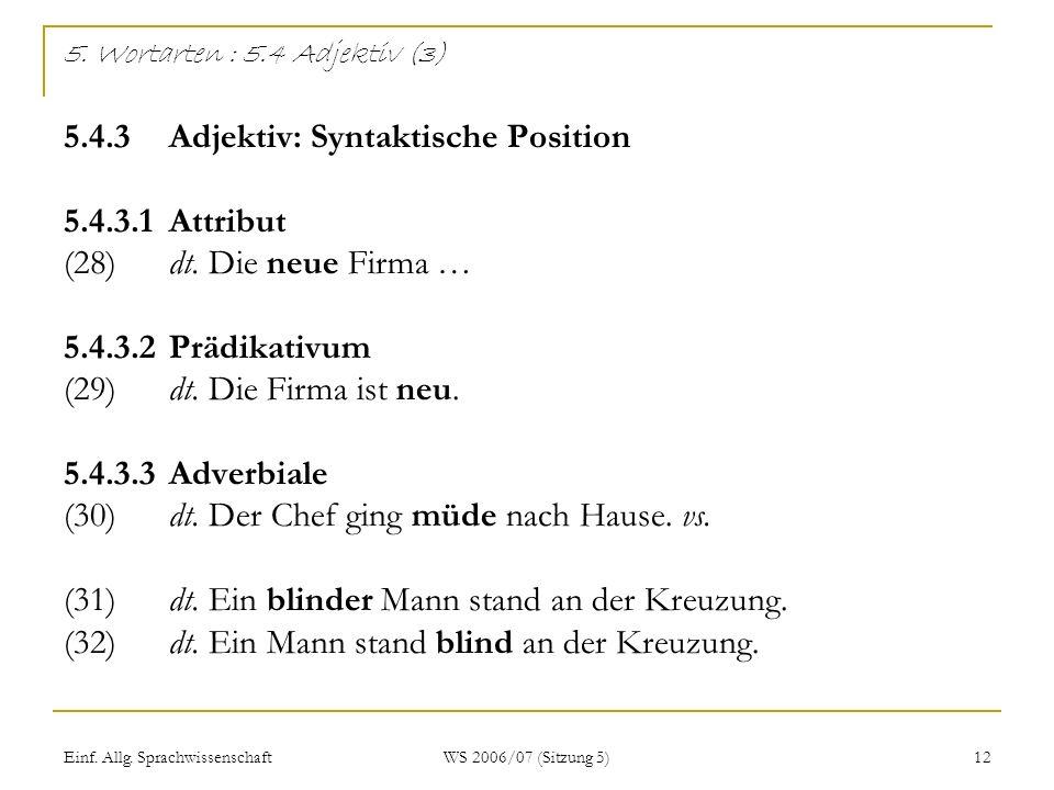 Einf. Allg. Sprachwissenschaft WS 2006/07 (Sitzung 5) 12 5. Wortarten : 5.4 Adjektiv (3) 5.4.3Adjektiv: Syntaktische Position 5.4.3.1Attribut (28)dt.