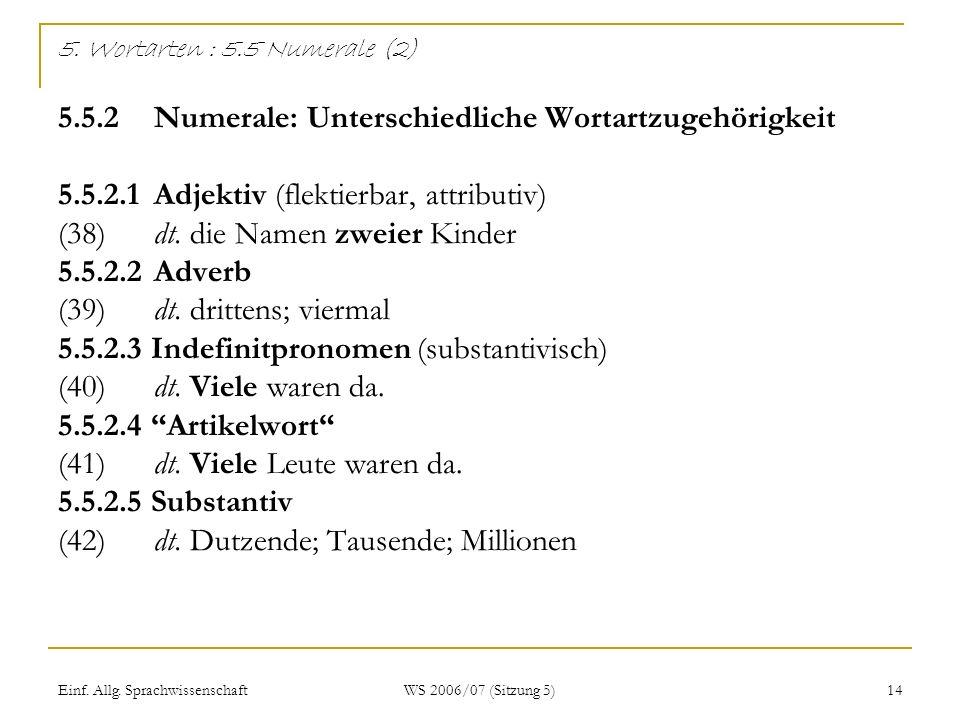Einf. Allg. Sprachwissenschaft WS 2006/07 (Sitzung 5) 14 5. Wortarten : 5.5 Numerale (2) 5.5.2 Numerale: Unterschiedliche Wortartzugehörigkeit 5.5.2.1