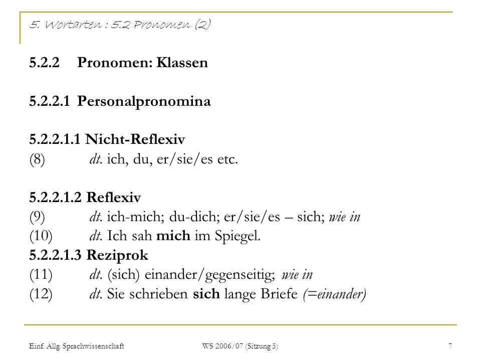 Einf. Allg. Sprachwissenschaft WS 2006/07 (Sitzung 5) 7 5. Wortarten : 5.2 Pronomen (2) 5.2.2Pronomen: Klassen 5.2.2.1Personalpronomina 5.2.2.1.1 Nich