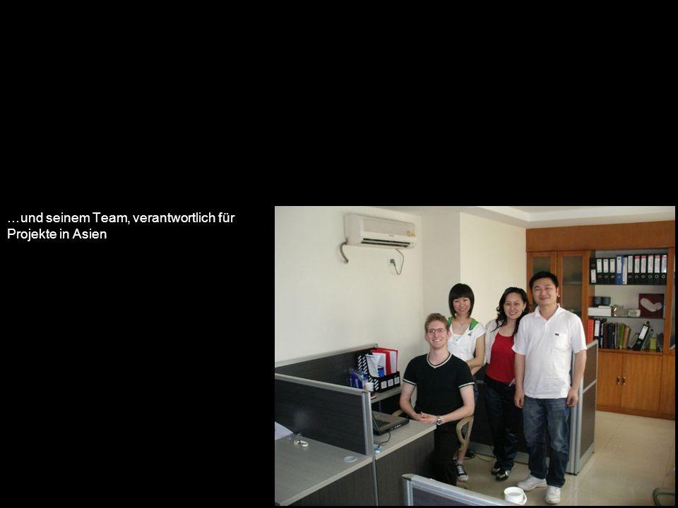 …und seinem Team, verantwortlich für Projekte in Asien