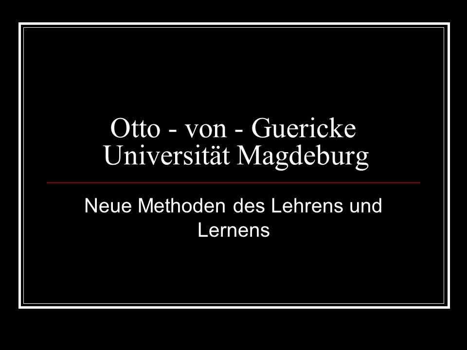 Otto - von - Guericke Universität Magdeburg Neue Methoden des Lehrens und Lernens