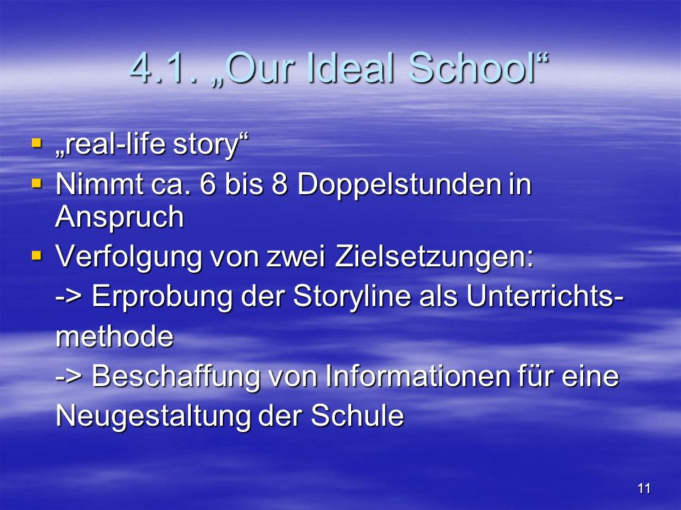 11 4.1. Our Ideal School real-life story real-life story Nimmt ca. 6 bis 8 Doppelstunden in Anspruch Nimmt ca. 6 bis 8 Doppelstunden in Anspruch Verfo