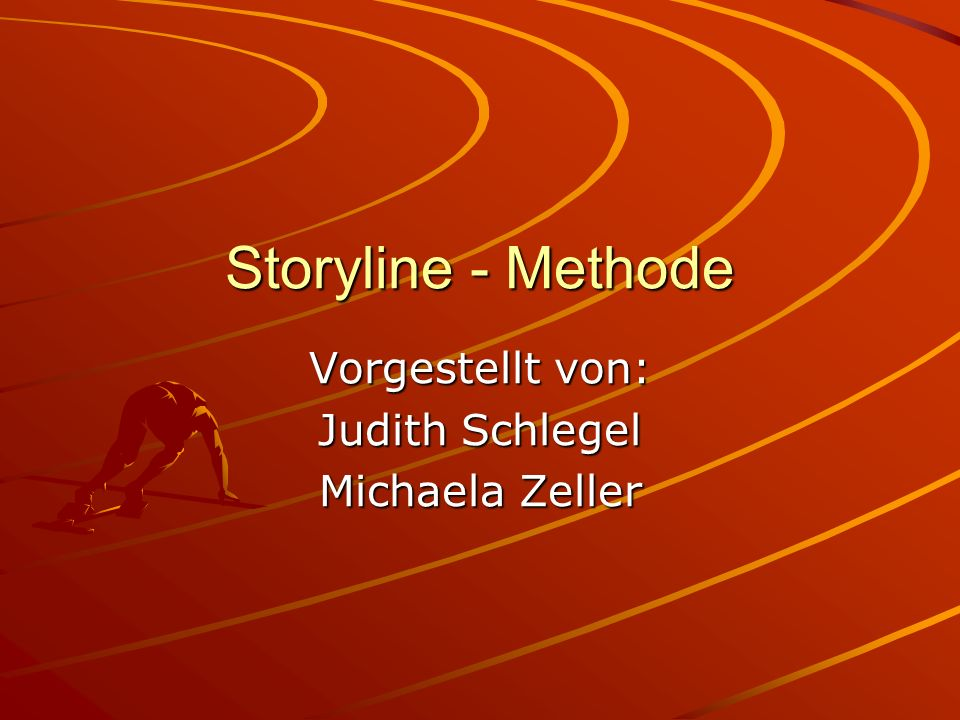Storyline - Methode Vorgestellt von: Judith Schlegel Michaela Zeller