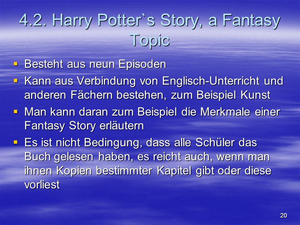 20 4.2. Harry Potter`s Story, a Fantasy Topic Besteht aus neun Episoden Besteht aus neun Episoden Kann aus Verbindung von Englisch-Unterricht und ande