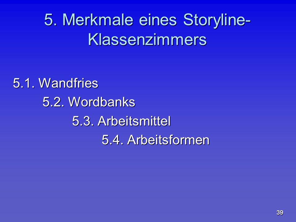 39 5. Merkmale eines Storyline- Klassenzimmers 5.1. Wandfries 5.2. Wordbanks 5.3. Arbeitsmittel 5.4. Arbeitsformen