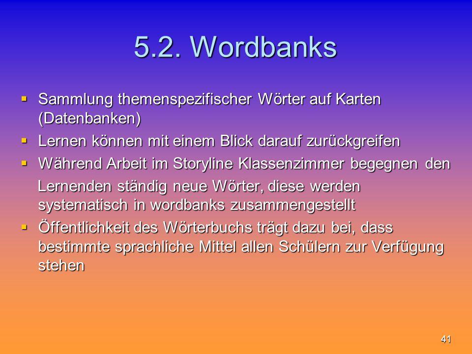 41 5.2. Wordbanks Sammlung themenspezifischer Wörter auf Karten (Datenbanken) Sammlung themenspezifischer Wörter auf Karten (Datenbanken) Lernen könne