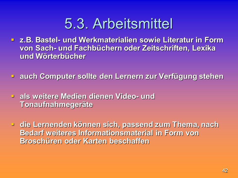42 5.3. Arbeitsmittel z.B. Bastel- und Werkmaterialien sowie Literatur in Form von Sach- und Fachbüchern oder Zeitschriften, Lexika und Wörterbücher z