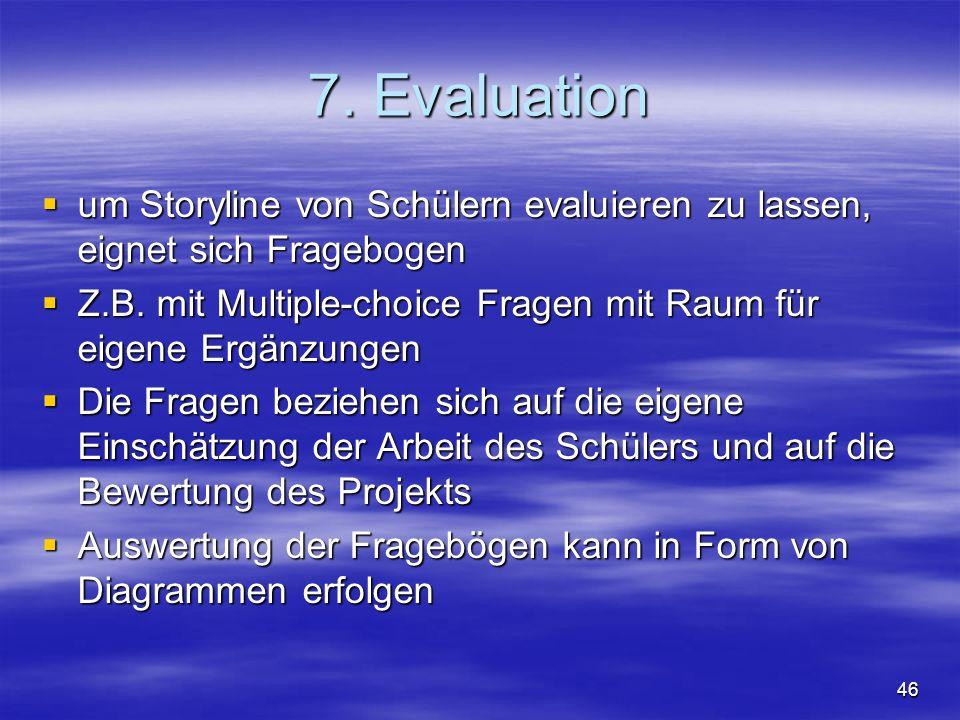 46 7. Evaluation um Storyline von Schülern evaluieren zu lassen, eignet sich Fragebogen um Storyline von Schülern evaluieren zu lassen, eignet sich Fr