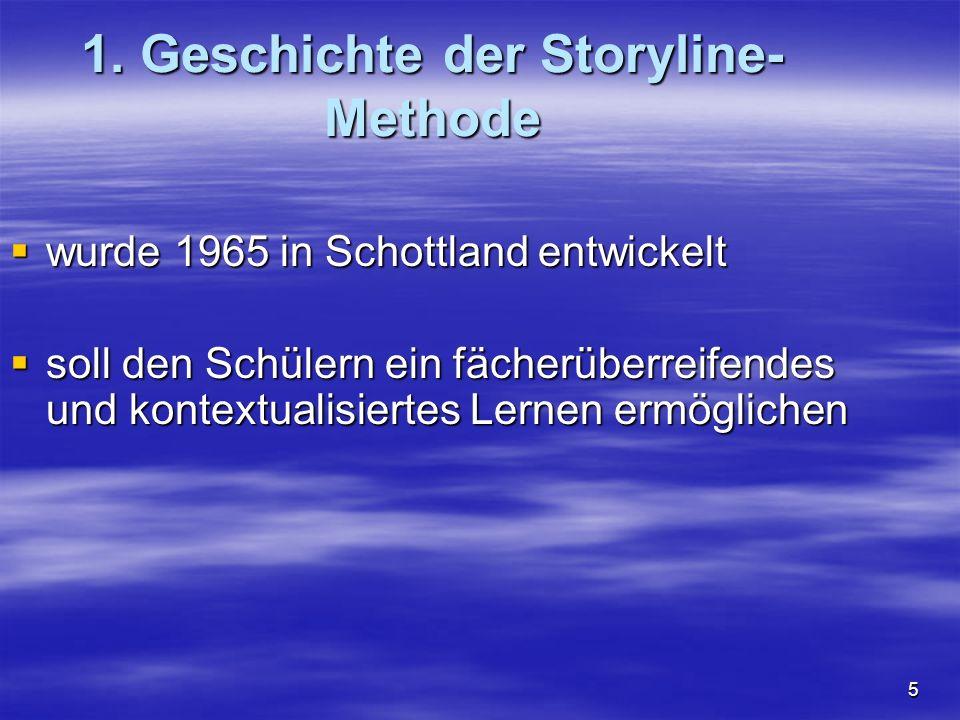 5 1. Geschichte der Storyline- Methode wurde 1965 in Schottland entwickelt wurde 1965 in Schottland entwickelt soll den Schülern ein fächerüberreifend