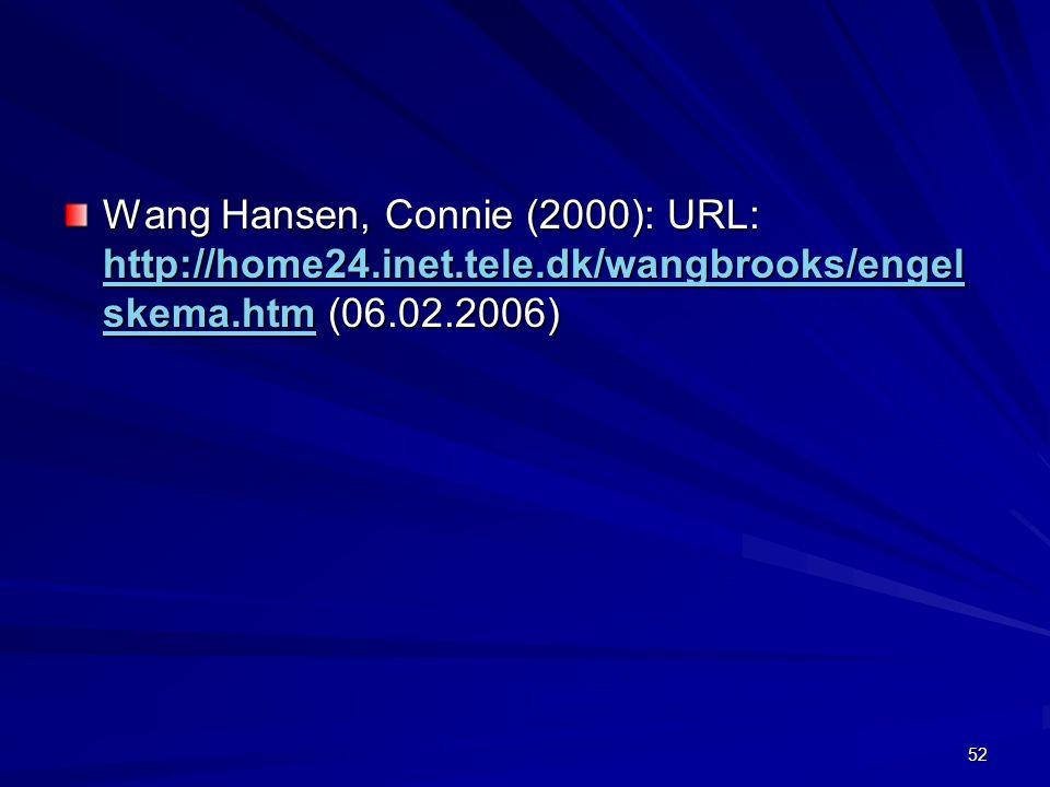 52 Wang Hansen, Connie (2000): URL: http://home24.inet.tele.dk/wangbrooks/engel skema.htm (06.02.2006) http://home24.inet.tele.dk/wangbrooks/engel ske