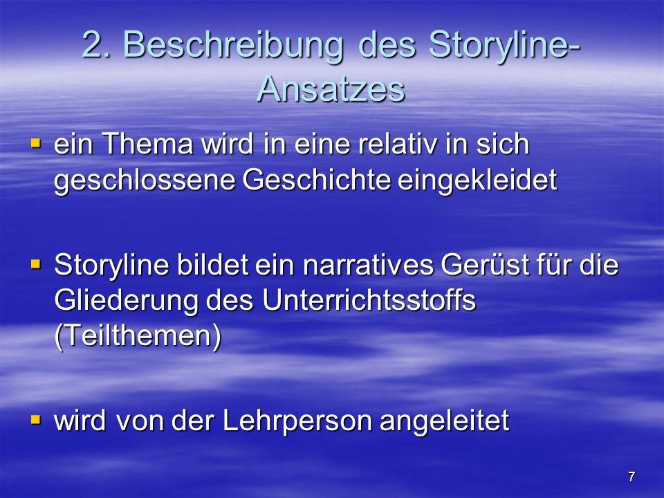 7 2. Beschreibung des Storyline- Ansatzes ein Thema wird in eine relativ in sich geschlossene Geschichte eingekleidet Storyline bildet ein narratives