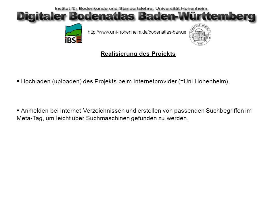 http://www.uni-hohenheim.de/bodenatlas-bawue Realisierung des Projekts Festlegen der darzustellenden Inhalte (Bodendatenbank, Karten, Bodenprofile etc...) Einordnung der Inhalte in Rubriken, auf die über eine ständig eingeblendete Navigationsleiste zugegriffen werden kann.