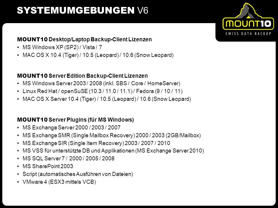 MOUNT10 Desktop/Laptop Backup-Client Lizenzen MS Windows XP (SP2) / Vista / 7 MAC OS X 10.4 (Tiger) / 10.5 (Leopard) / 10.6 (Snow Leopard) MOUNT10 Server Edition Backup-Client Lizenzen MS Windows Server 2003 / 2008 (inkl.