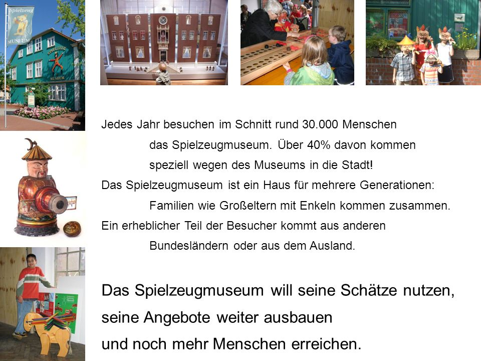 Jedes Jahr besuchen im Schnitt rund 30.000 Menschen das Spielzeugmuseum. Über 40% davon kommen speziell wegen des Museums in die Stadt! Das Spielzeugm