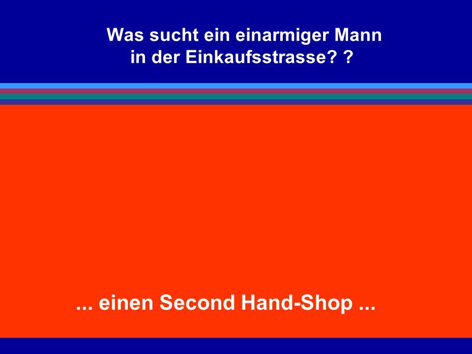 Was sucht ein einarmiger Mann in der Einkaufsstrasse? ?... einen Second Hand-Shop...