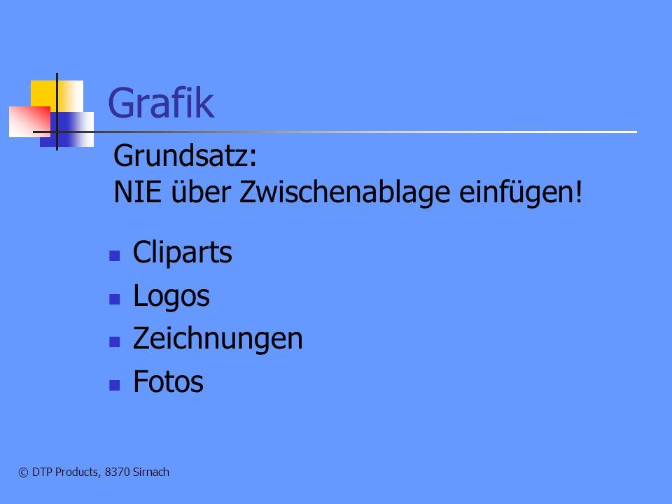 © DTP Products, 8370 Sirnach Grafik Cliparts Logos Zeichnungen Fotos Grundsatz: NIE über Zwischenablage einfügen!