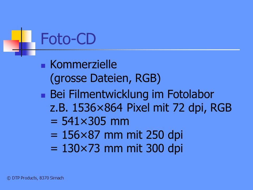 © DTP Products, 8370 Sirnach Foto-CD Kommerzielle (grosse Dateien, RGB) Bei Filmentwicklung im Fotolabor z.B.