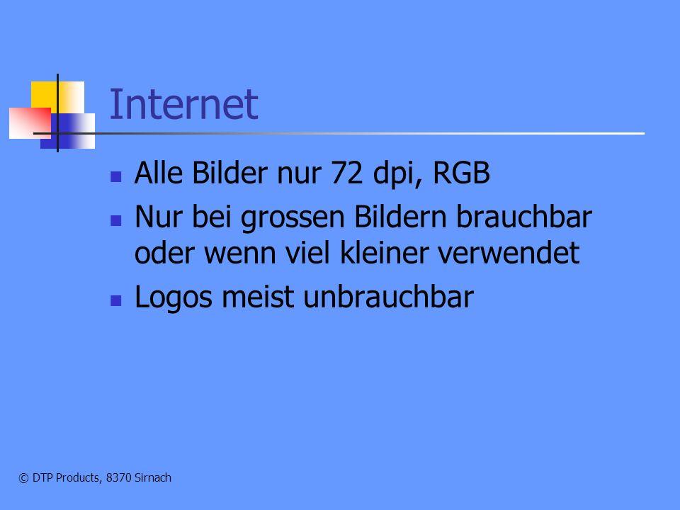 © DTP Products, 8370 Sirnach Internet Alle Bilder nur 72 dpi, RGB Nur bei grossen Bildern brauchbar oder wenn viel kleiner verwendet Logos meist unbrauchbar