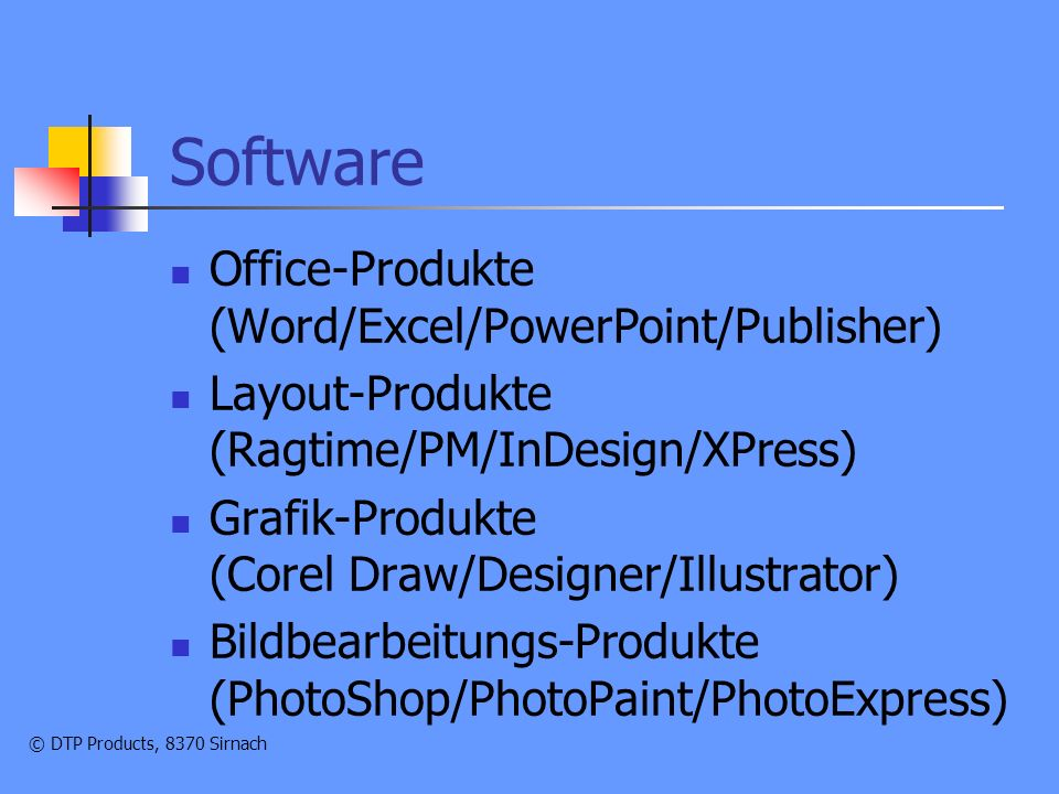 © DTP Products, 8370 Sirnach Software Office-Produkte (Word/Excel/PowerPoint/Publisher) Layout-Produkte (Ragtime/PM/InDesign/XPress) Grafik-Produkte (